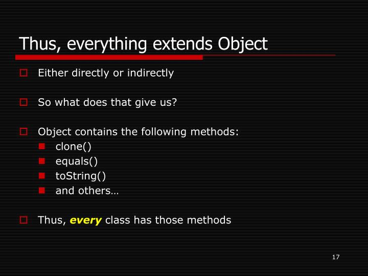 Thus, everything extends Object