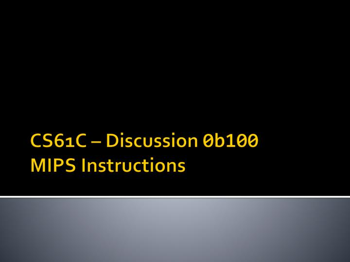 Cs61c discussion 0b100 mips instructions
