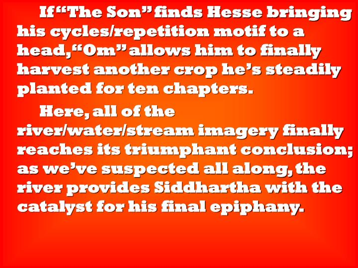 "If ""The Son"" finds Hesse bringing his cycles/repetition motif to a head, ""Om"" allows him to finally harvest another crop he's steadily planted for ten chapters."