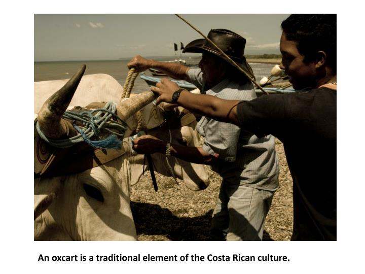 An oxcart is a traditional element of the Costa Rican culture.