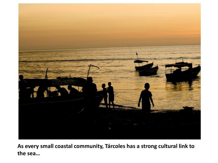As every small coastal community, Tárcoles has a strong cultural link to the sea…