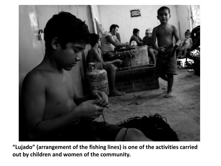 """Lujado"" (arrangement of the fishing lines) is one of the activities carried out by children and women of the community."