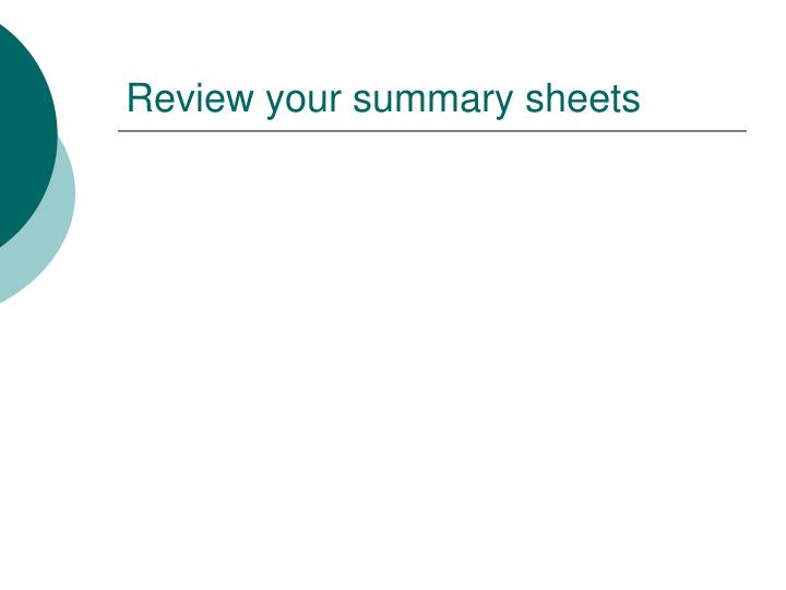 Review your summary sheets
