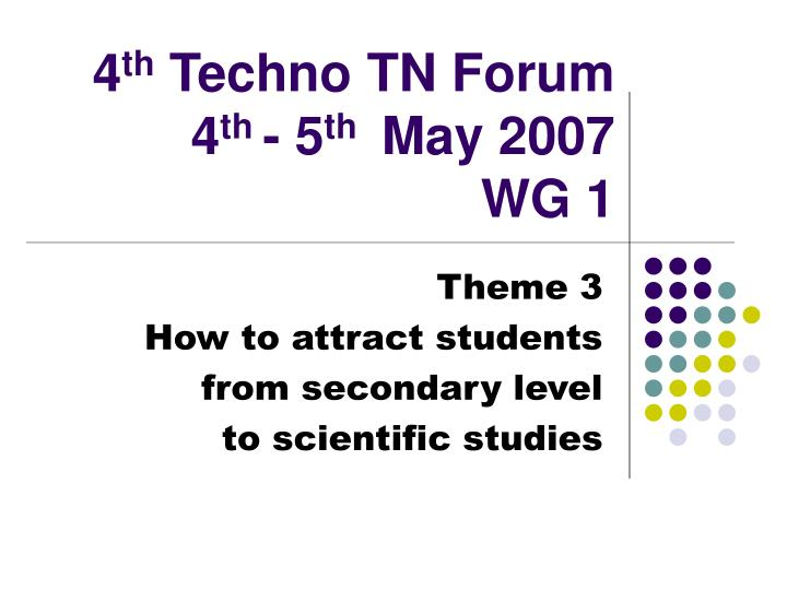 4 th techno tn forum 4 th 5 th may 2007 wg 1