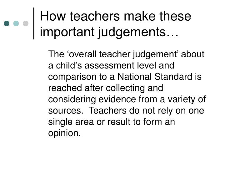 How teachers make these important judgements…