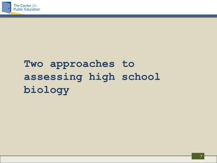 Two approaches to assessing high school biology