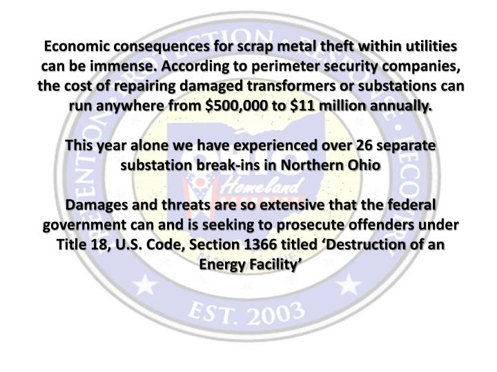 Economic consequences for scrap metal theft within utilities can be immense. According to perimeter security companies, the cost of repairing damaged transformers or substations can run anywhere from $500,000 to $11 million annually.
