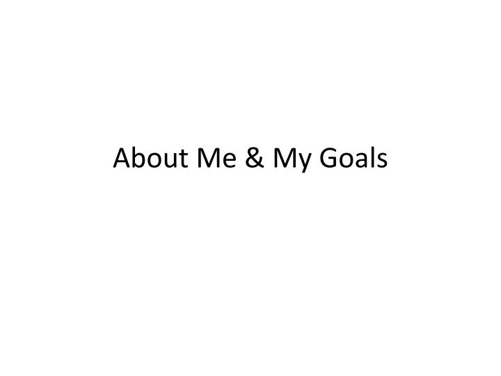 About me my goals