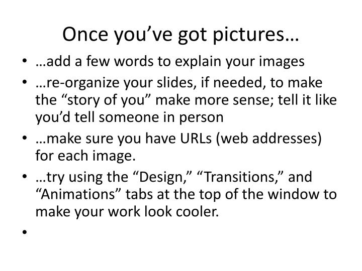 Once you've got pictures…