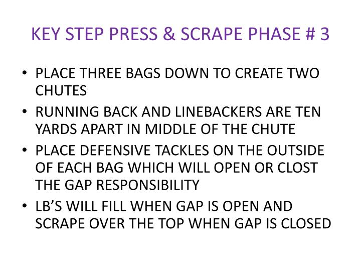 KEY STEP PRESS & SCRAPE PHASE # 3