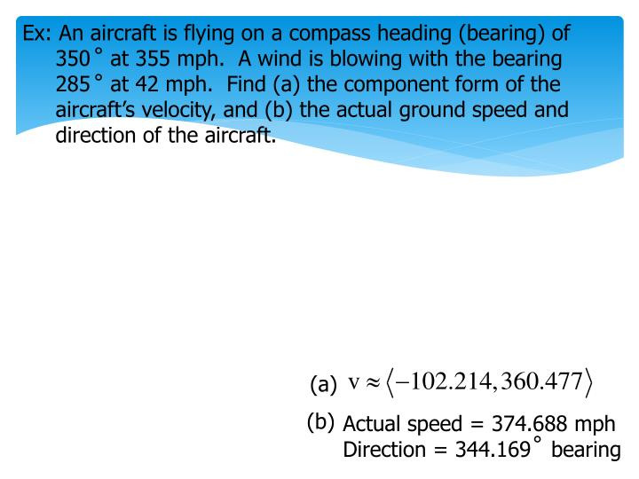 Ex: An aircraft is flying on a compass heading (bearing) of