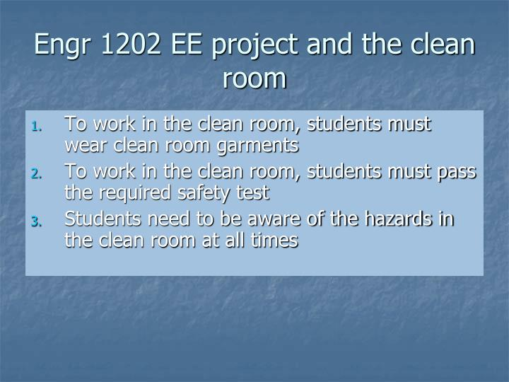 Engr 1202 EE project and the clean room