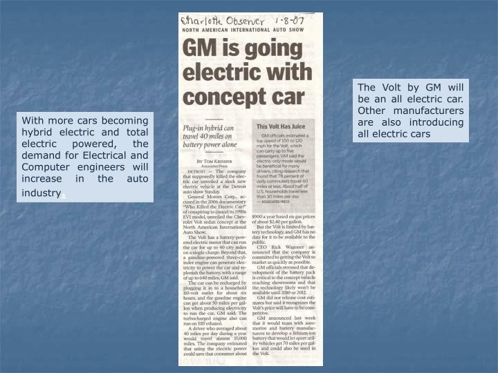 The Volt by GM will be an all electric car. Other manufacturers are also introducing all electric cars
