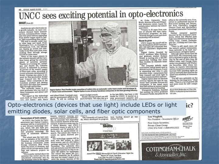 Opto-electronics (devices that use light) include LEDs or light emitting diodes, solar cells, and fiber optic components