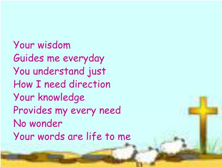 Your wisdom