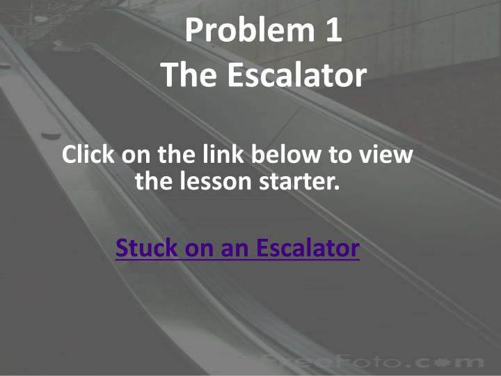 Problem 1 the escalator