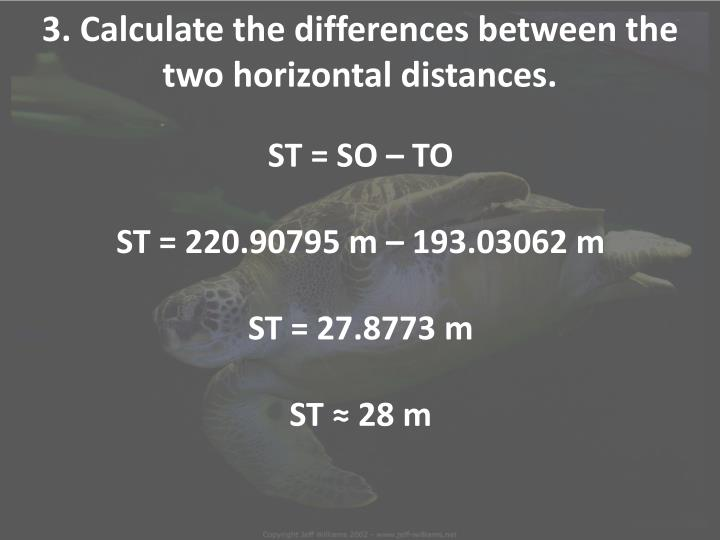 3. Calculate the differences between the two horizontal distances.