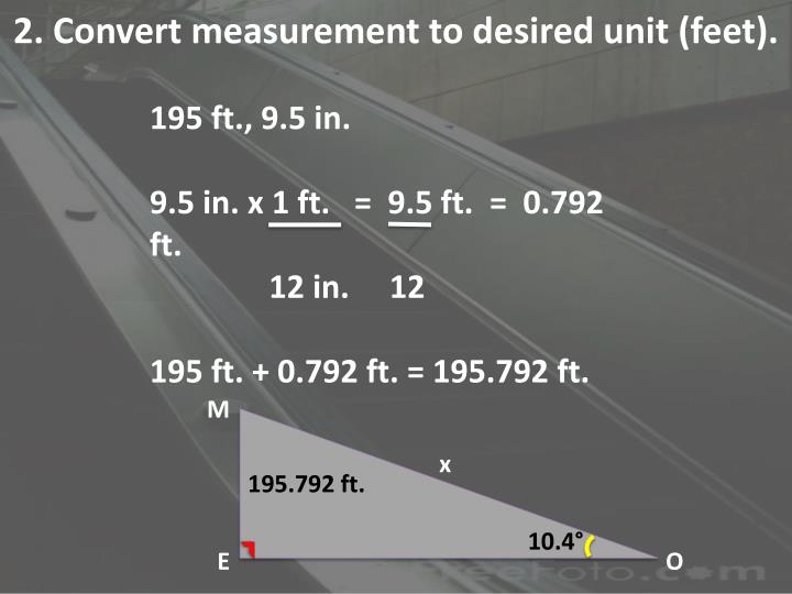2. Convert measurement to desired unit (feet).