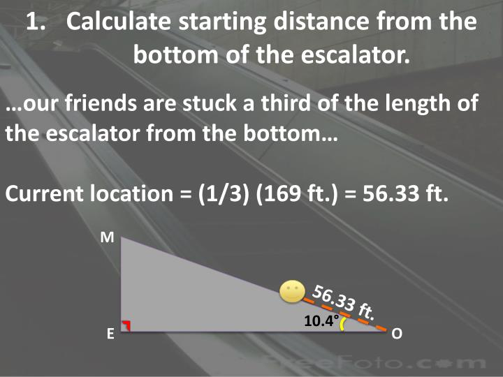 Calculate starting distance from the bottom of the escalator.