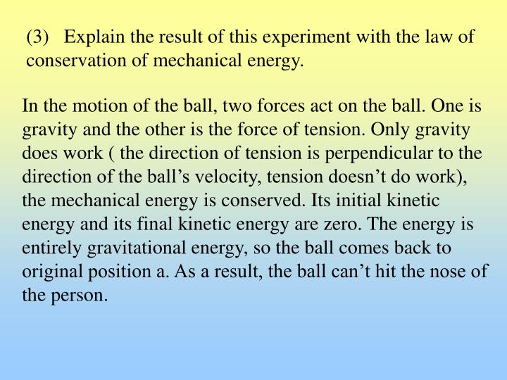 (3)   Explain the result of this experiment with the law of conservation of mechanical energy.