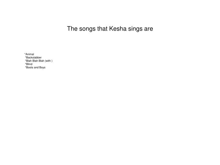 The songs that Kesha sings are