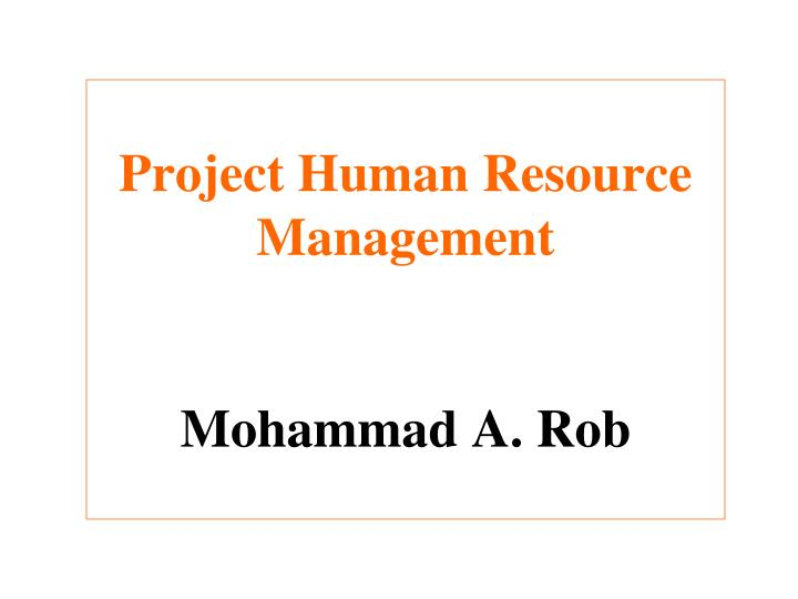 project human resource management mohammad a rob