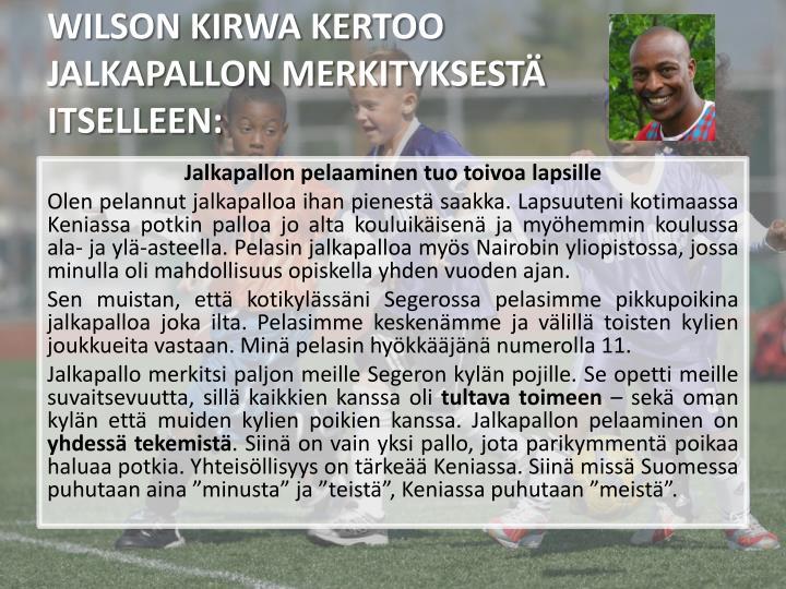 WILSON KIRWA KERTOO JALKAPALLON MERKITYKSESTÄ ITSELLEEN: