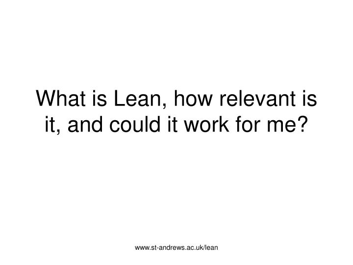 What is lean how relevant is it and could it work for me