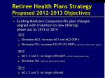 retiree health plans strategy proposed 2012 2013 objectives4