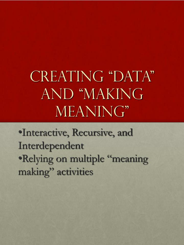 "Creating ""Data"" and ""Making Meaning"""