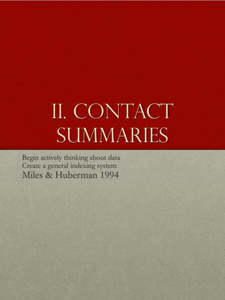II. Contact Summaries