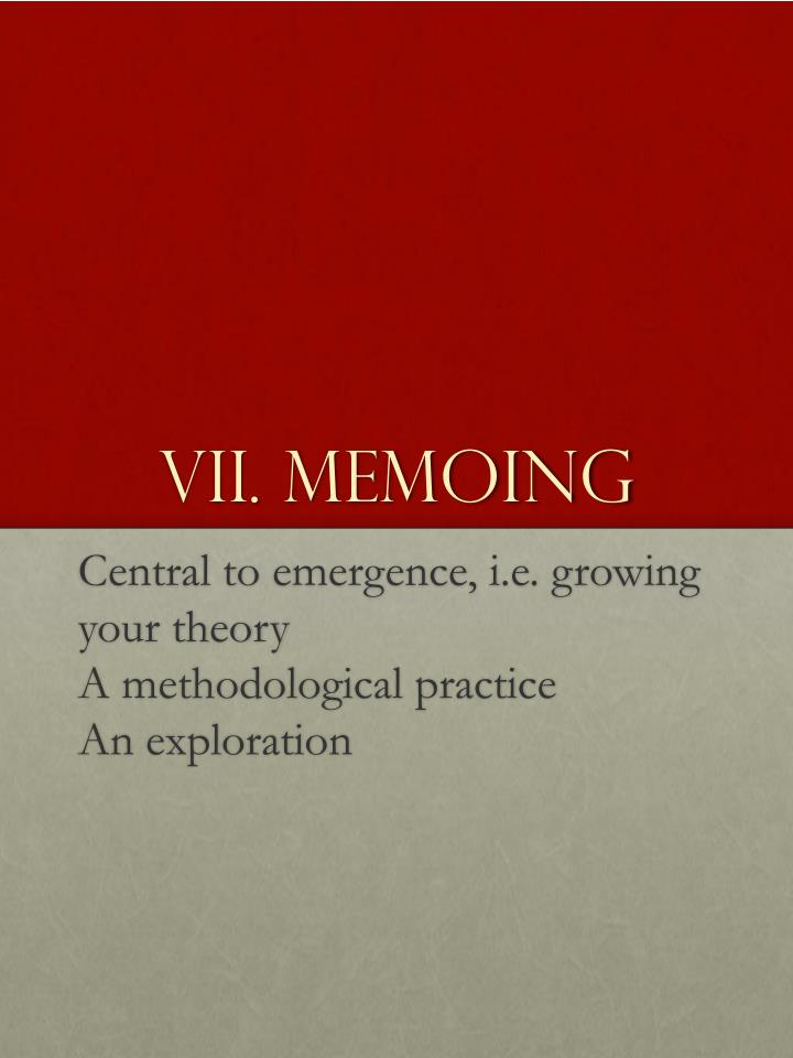 VII. Memoing