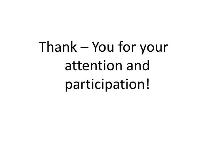 Thank – You for your attention and participation!