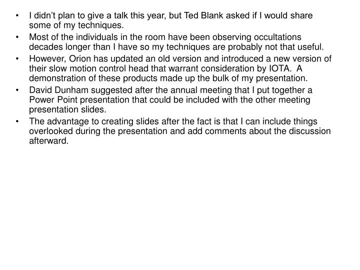 I didn't plan to give a talk this year, but Ted Blank asked if I would share some of my techniques.