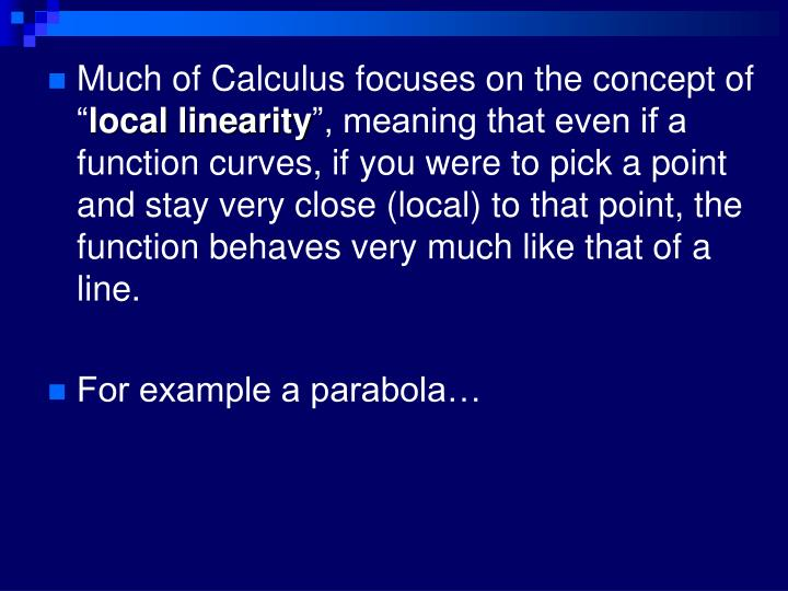 Much of Calculus focuses on the concept of ""