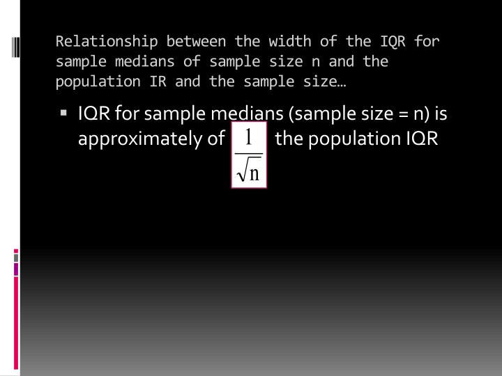 Relationship between the width of the IQR for sample medians of sample size n and the population IR and the sample size…