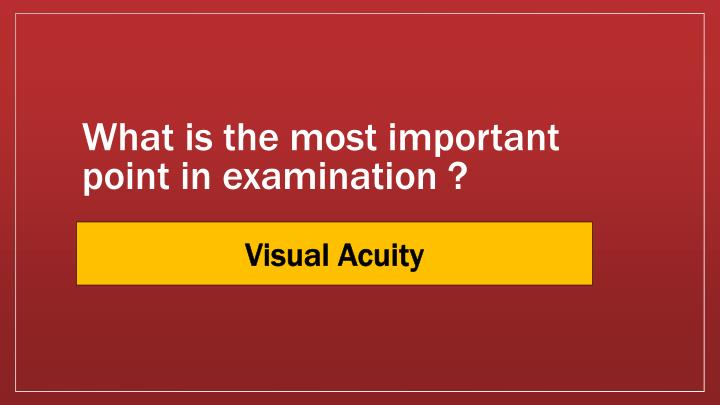 What is the most important point in examination ?