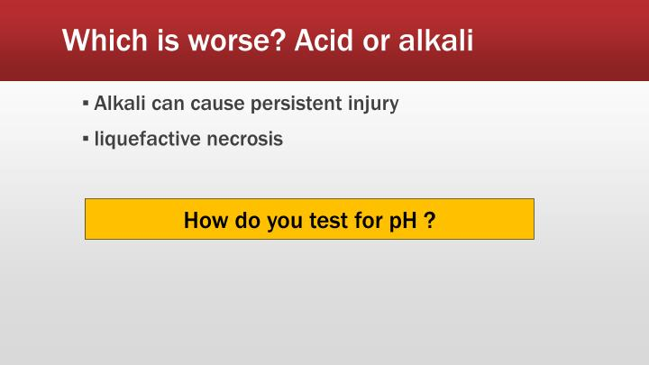 Which is worse? Acid or alkali