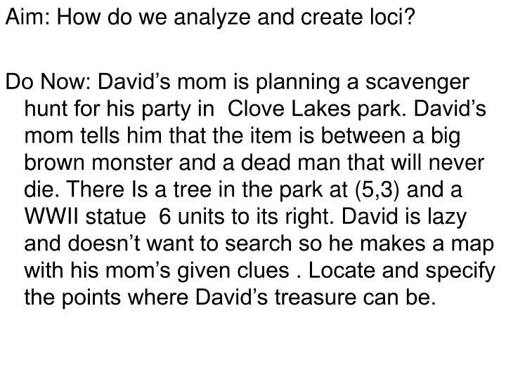 Aim: How do we analyze and create loci?
