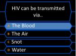 hiv can be transmitted via1