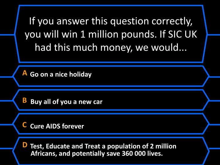 If you answer this question correctly, you will win 1 million pounds. If SIC UK had this much money, we would...