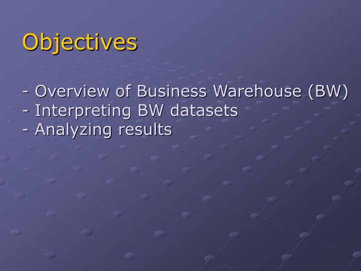 Objectives overview of business warehouse bw interpreting bw datasets analyzing results