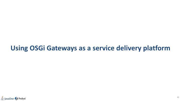 Using OSGi Gateways as a service delivery platform