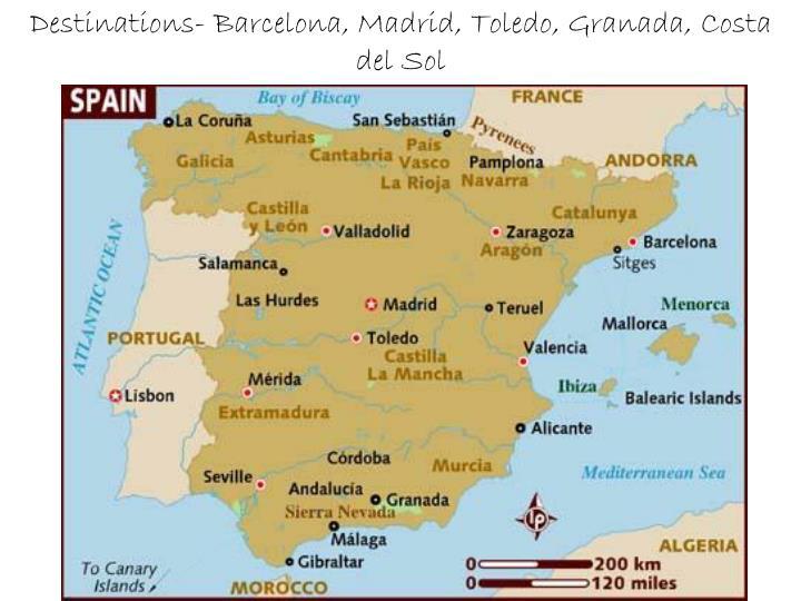 Destinations- Barcelona, Madrid, Toledo, Granada, Costa del Sol