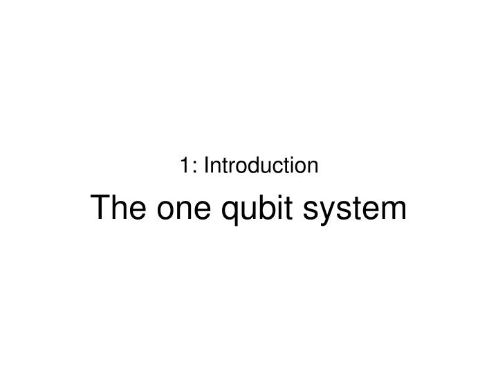 1 introduction the one qubit system