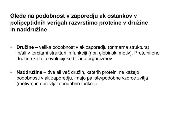 Glede na podobnost v zaporedju ak ostankov v polipeptidnih verigah razvrstimo proteine v družine