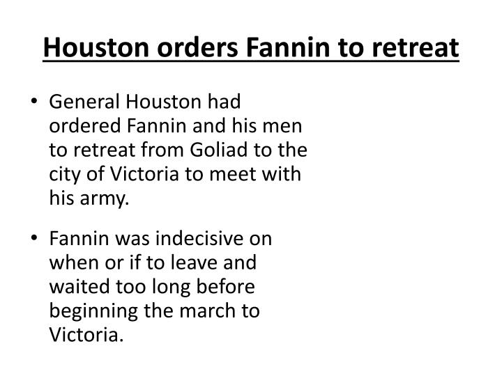 Houston orders Fannin to retreat