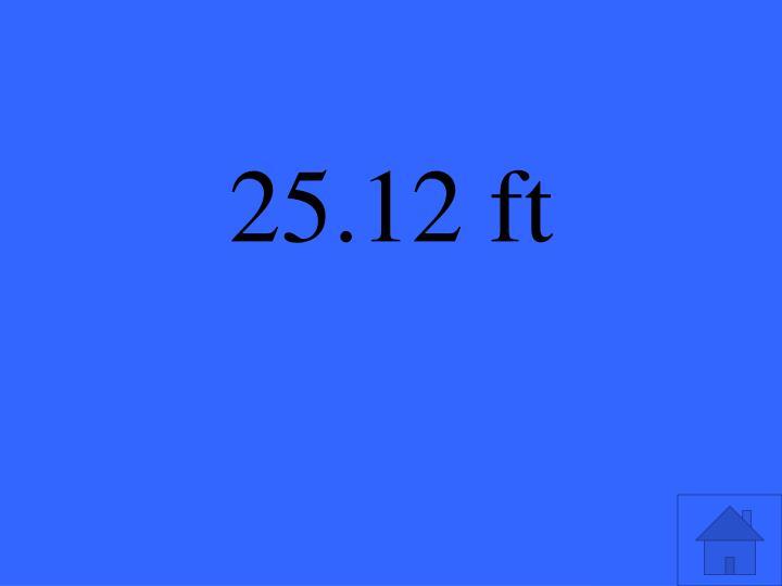 25.12 ft