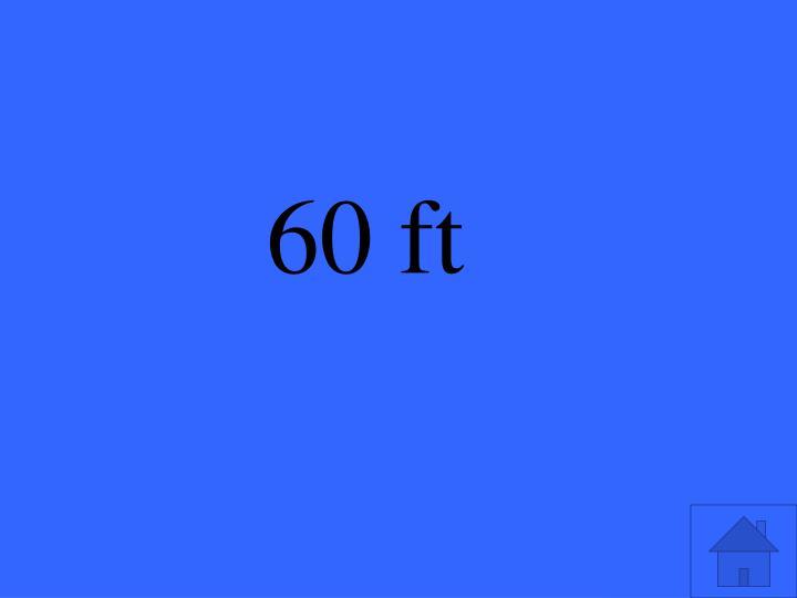 60 ft