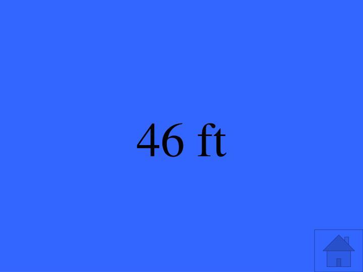 46 ft